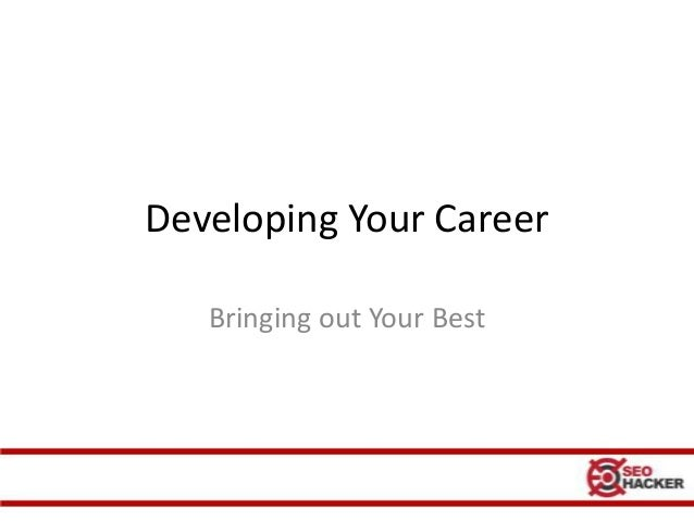 Developing Your Career   Bringing out Your Best