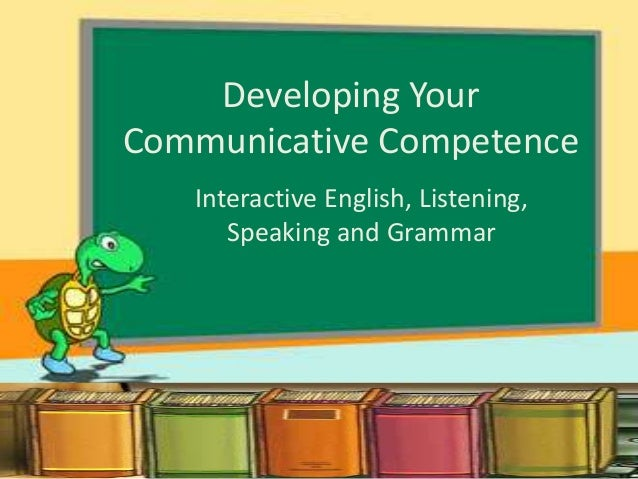 communicative competence in english language Communicative language teaching he advocated the need of a theory that incorporate communication competence 14 lesson plan tips for english language teaching.