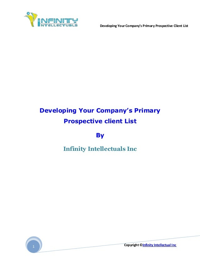 Developing Your Company's Primary Prospective Client List Copyright ©Infinity Intellectual Inc1 Developing Your Company's ...
