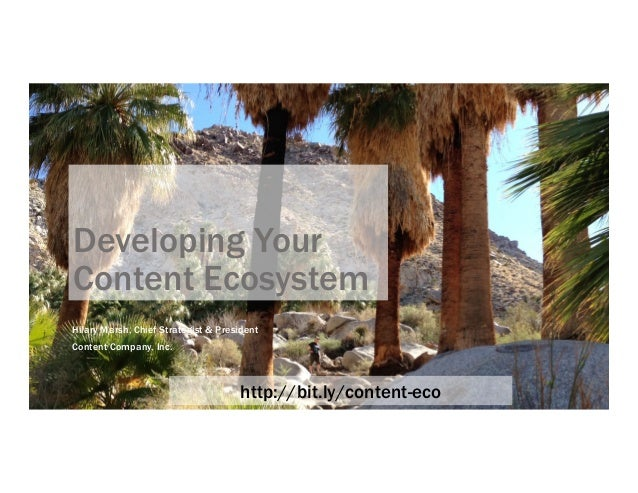 Developing Your Content Ecosystem Hilary Marsh, Chief Strategist & President Content Company, Inc. http://bit.ly/content-e...