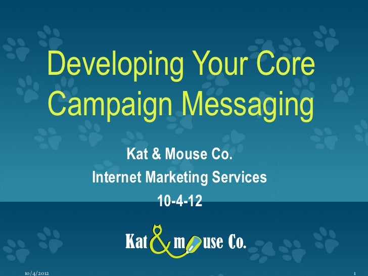Developing Your Core       Campaign Messaging                  Kat & Mouse Co.            Internet Marketing Services     ...