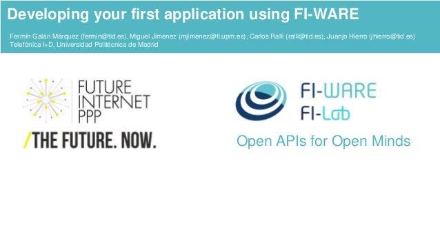 Open APIs for Open Minds Fermín Galán Márquez (fermin@tid.es), Miguel Jimenez (mjimenez@fi.upm.es), Carlos Ralli (ralli@ti...