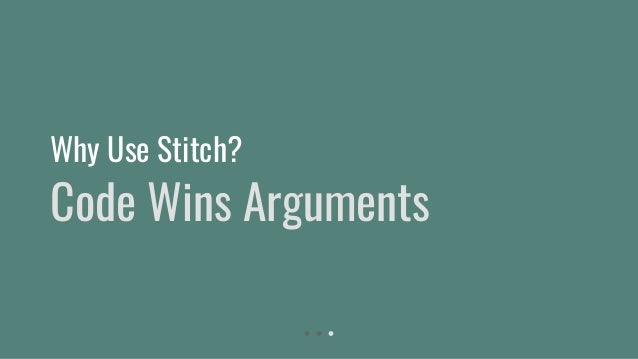 Code Wins Arguments Why Use Stitch?