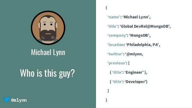 @mlynn Michael Lynn { 'name': 'Michael Lynn', 'title': 'Global DevRel@MongoDB', 'company': 'MongoDB', 'location: 'Philadel...