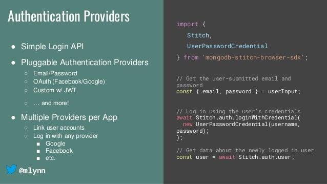 @mlynn Authentication Providers ● Simple Login API ● Pluggable Authentication Providers ○ Email/Password ○ OAuth (Facebook...