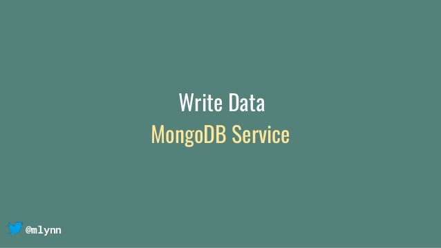 @mlynn Write Data MongoDB Service