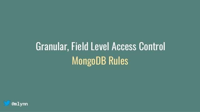 @mlynn Granular, Field Level Access Control MongoDB Rules