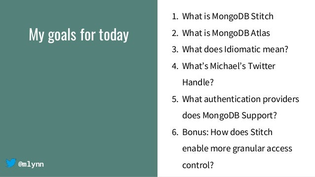 @mlynn My goals for today 1. What is MongoDB Stitch 2. What is MongoDB Atlas 3. What does Idiomatic mean? 4. What's Michae...