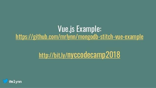 @mlynn Vue.js Example: https://github.com/mrlynn/mongodb-stitch-vue-example http://bit.ly/nyccodecamp2018