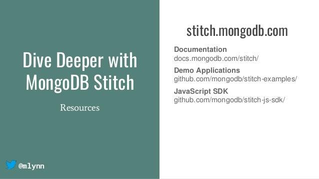 @mlynn stitch.mongodb.com Documentation docs.mongodb.com/stitch/ Demo Applications github.com/mongodb/stitch-examples/ Jav...