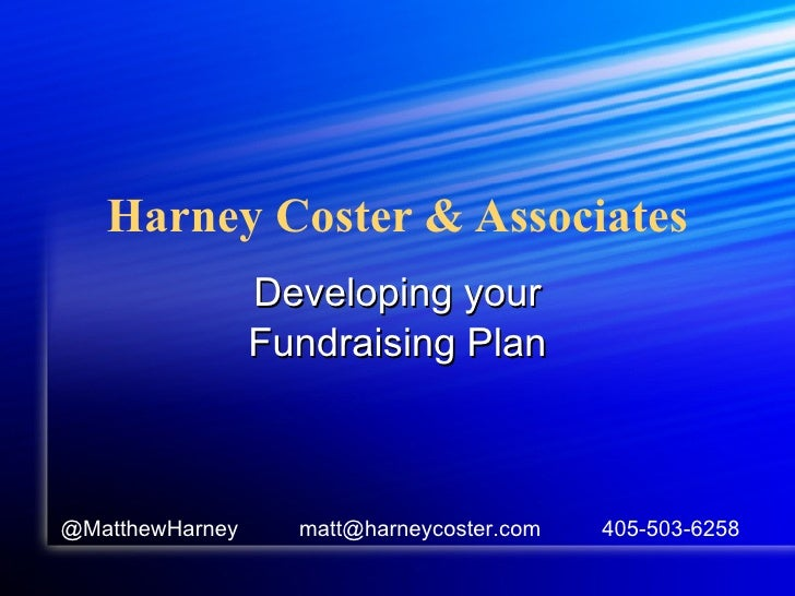 Harney Coster & Associates Developing your Fundraising Plan @MatthewHarney  matt@harneycoster.com  405-503-6258