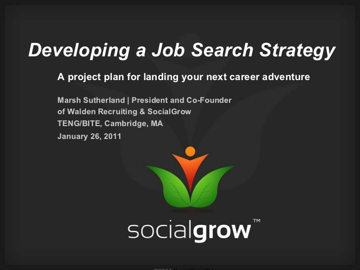 Developing a Job Search Strategy A project plan for landing your next career adventure Marsh Sutherland | President and Co...