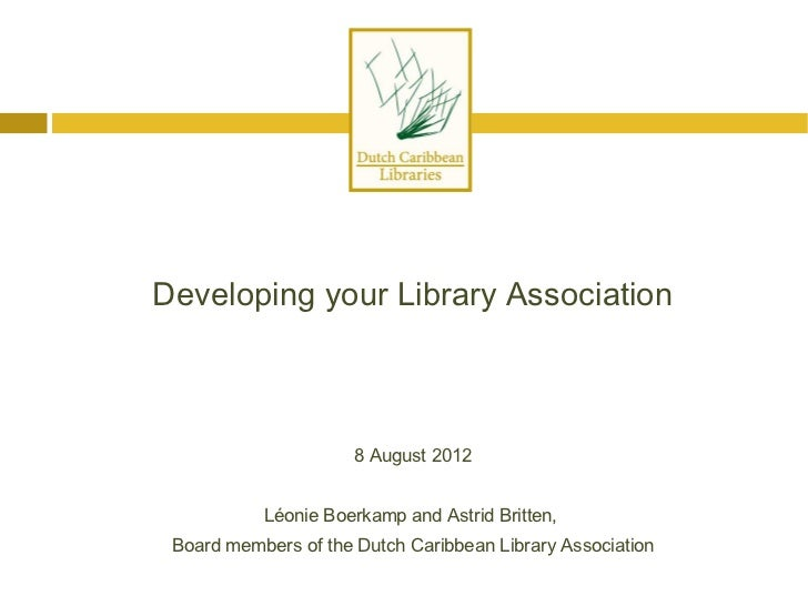 Developing your Library Association                      8 August 2012           Léonie Boerkamp and Astrid Britten, Board...