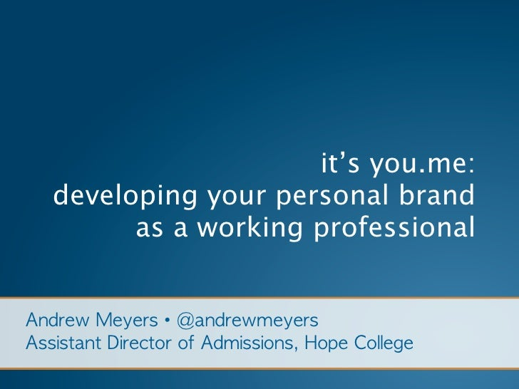 it's you.me: developing your personal brand       as a working professional