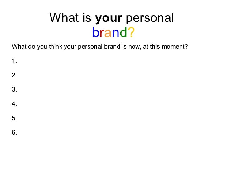 What is  your  personal  b r a n d ? <ul><li>What do you think your personal brand is now, at this moment? </li></ul><ul><...