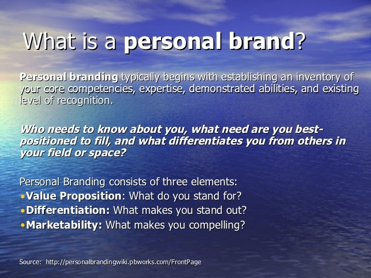 What is a  personal brand ? <ul><li>Personal branding  typically begins with establishing an inventory of your core compet...