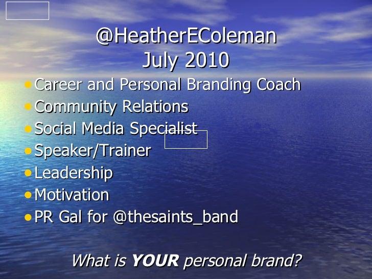 @HeatherEColeman July 2010 <ul><li>Career and Personal Branding Coach </li></ul><ul><li>Community Relations </li></ul><ul>...