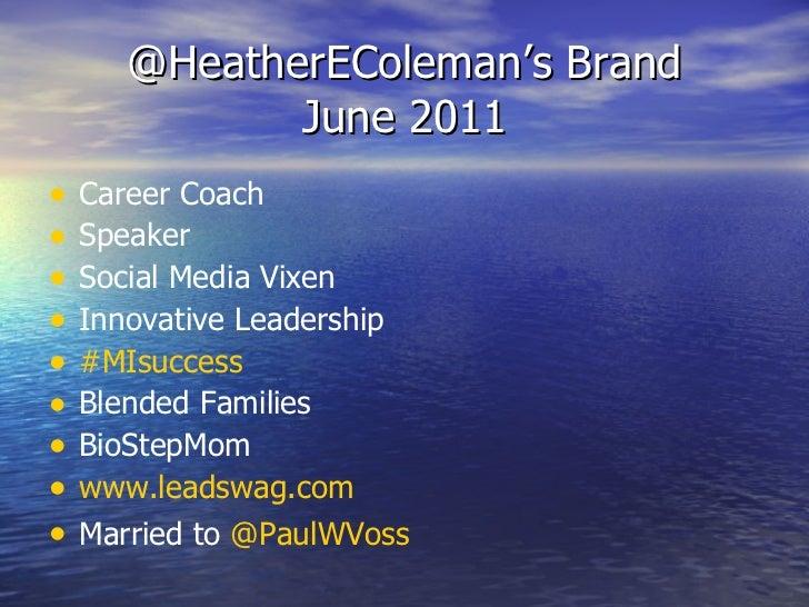 @HeatherEColeman's Brand June 2011 <ul><li>Career Coach </li></ul><ul><li>Speaker </li></ul><ul><li>Social Media Vixen </l...