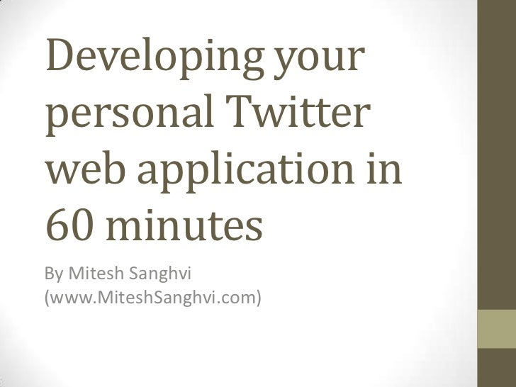 Developing yourpersonal Twitterweb application in60 minutesBy Mitesh Sanghvi(www.MiteshSanghvi.com)