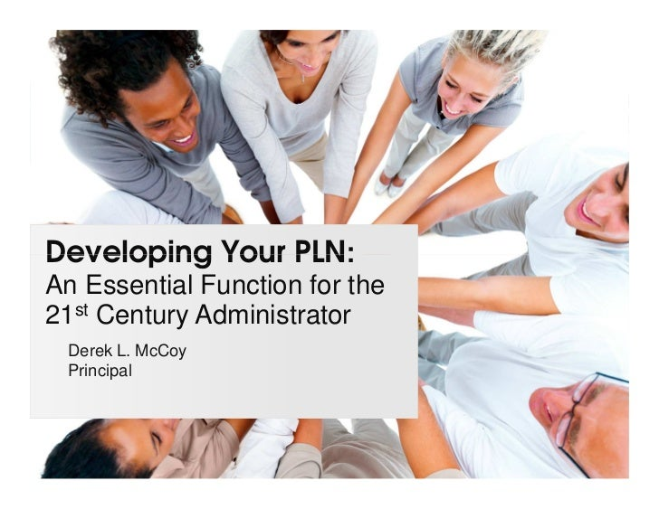 Developing Your PLN:An Essential Function for the21st Century Administrator Derek L. McCoy Principal
