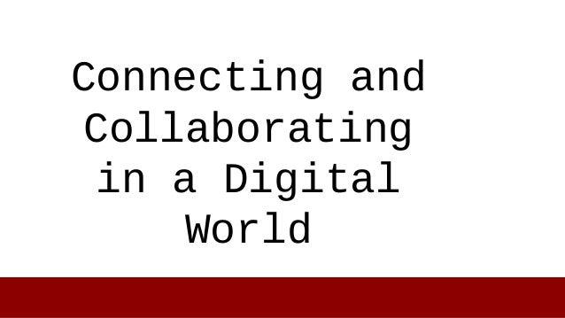 Connecting andCollaboratingin a DigitalWorld