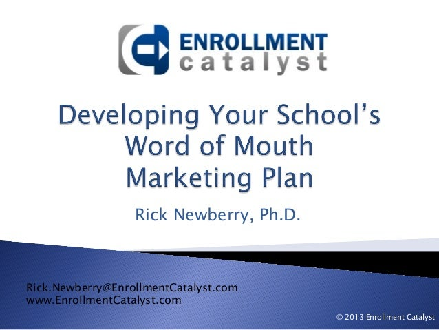 Rick Newberry, Ph.D.Rick.Newberry@EnrollmentCatalyst.comwww.EnrollmentCatalyst.com                                        ...