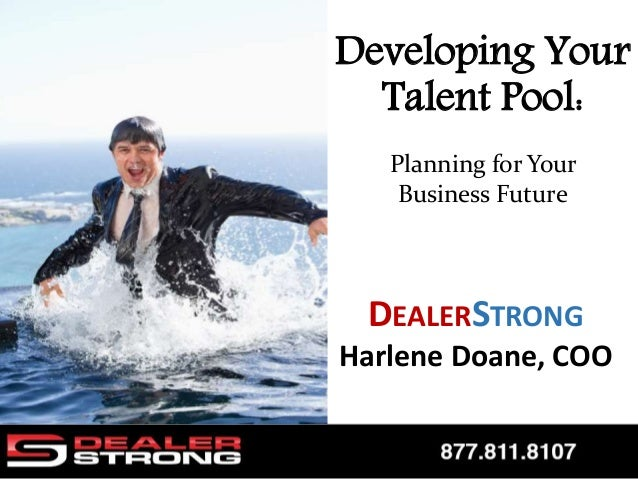 DEALERSTRONG Harlene Doane, COO Developing Your Talent Pool: Planning for Your Business Future
