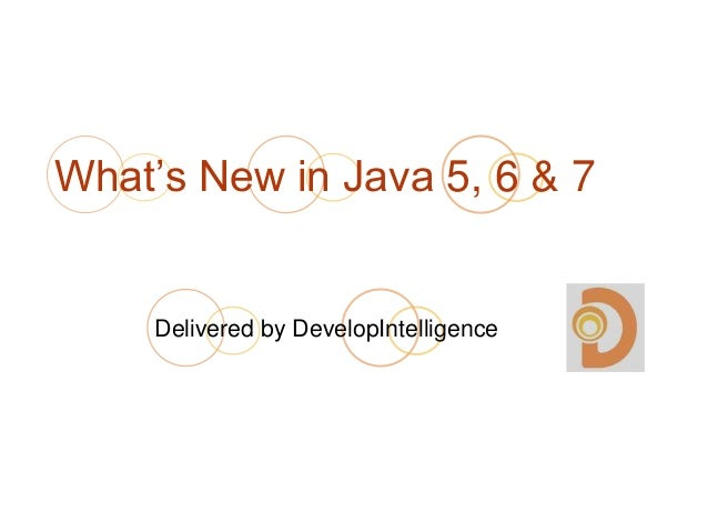 What's New in Java 5, 6 & 7 Delivered by DevelopIntelligence