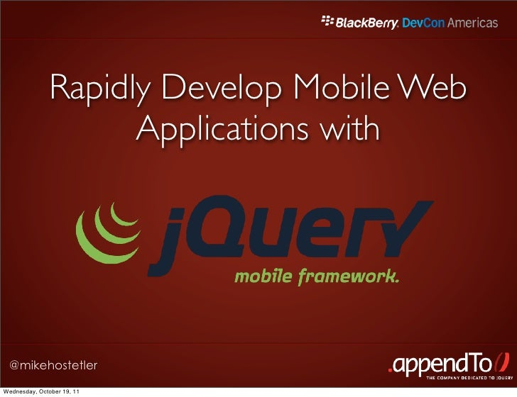 Rapidly Develop Mobile Web                    Applications with @mikehostetlerWednesday, October 19, 11
