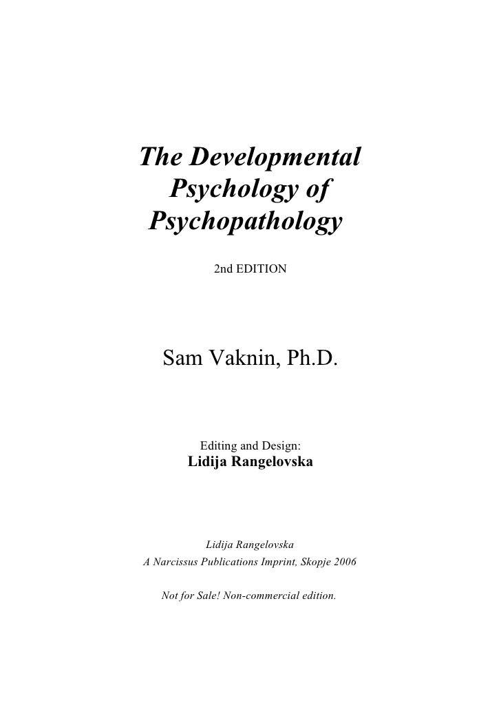 The Developmental   Psychology of  Psychopathology               2nd EDITION         Sam Vaknin, Ph.D.              Editin...