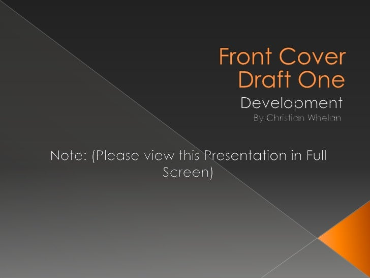 Front Cover<br />Development<br />Draft One<br />By Christian Whelan<br />Note: (Please view this Presentation in Full Scr...