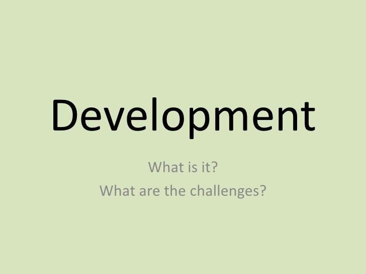 Development<br />What is it? <br />What are the challenges?<br />