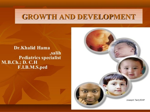GROWTH AND DEVELOPMENTGROWTH AND DEVELOPMENTGROWTH AND DEVELOPMENTGROWTH AND DEVELOPMENTDr.Khalid Hamasalih,Pediatrics spe...