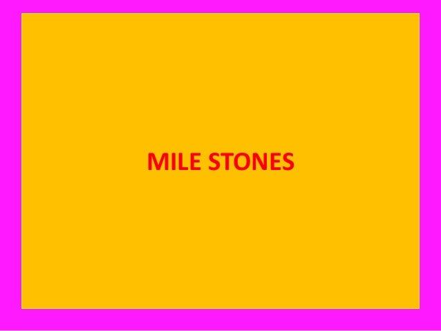 MILE STONES
