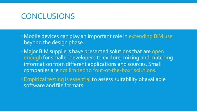 CONCLUSIONS  Mobile devices can play an important role in extending BIM use beyond the design phase.  Major BIM supplier...