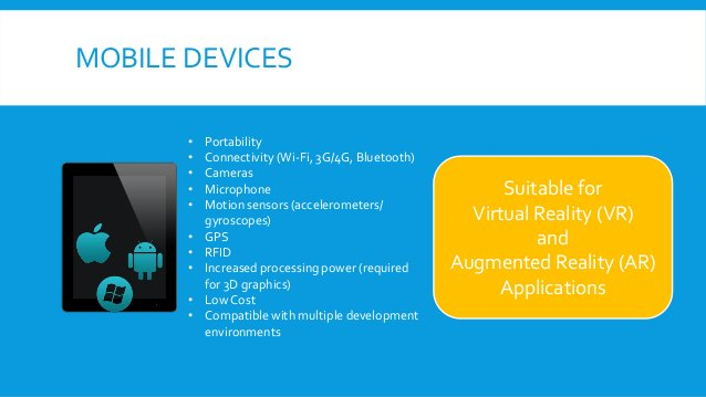 MOBILE DEVICES • Portability • Connectivity (Wi-Fi, 3G/4G, Bluetooth) • Cameras • Microphone • Motion sensors (acceleromet...