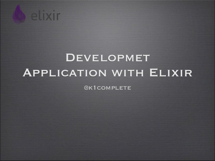 DevelopmetApplication with Elixir        @k1complete