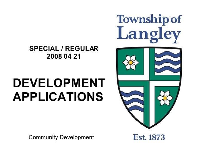 SPECIAL / REGULAR 2008 04 21 DEVELOPMENTAPPLICATIONS Community Development