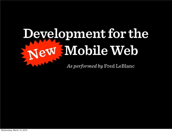 Development for the                       New Mobile Web                       New                             As performe...