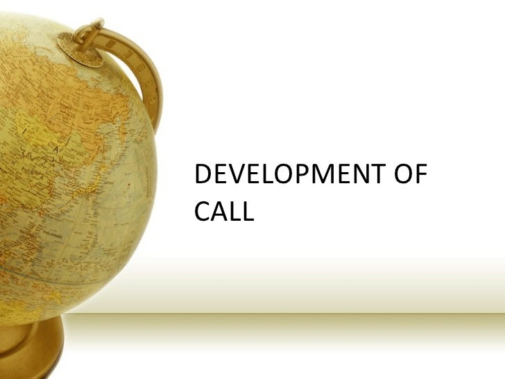 DEVELOPMENT OF CALL