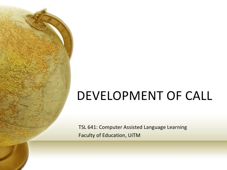 DEVELOPMENT OF CALL TSL 641: Computer Assisted Language Learning Faculty of Education, UiTM