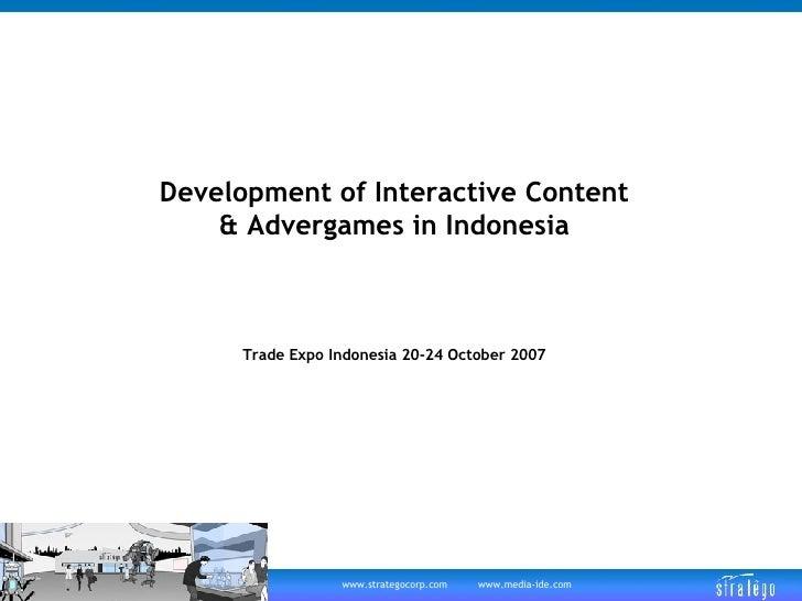 Development of Interactive Content & Advergames in Indonesia Trade Expo Indonesia 20-24 October 2007