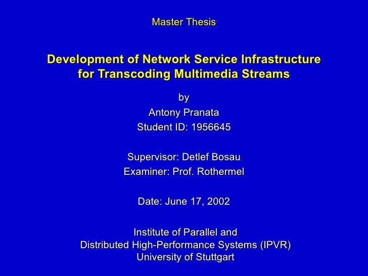 Development of Network Service Infrastructure for Transcoding Multimedia Streams by Antony Pranata Student ID: 1956645 Sup...