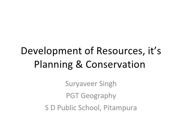 Development of Resources, it's Planning & Conservation  Suryaveer Singh PGT Geography S D Public School, Pitampura