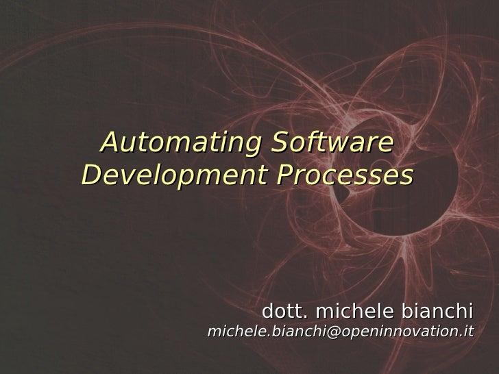 Automating Software Development Processes                 dott. michele bianchi        michele.bianchi@openinnovation.it