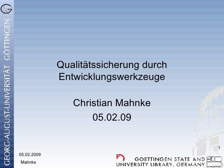 Qualitätssicherung durch Entwicklungswerkzeuge Christian Mahnke 05.02.09 05.02.2009 Mahnke