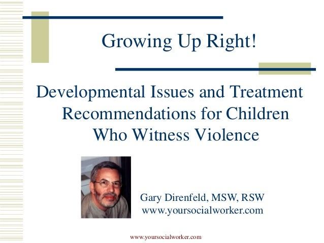 Growing Up Right!Developmental Issues and Treatment   Recommendations for Children      Who Witness Violence              ...
