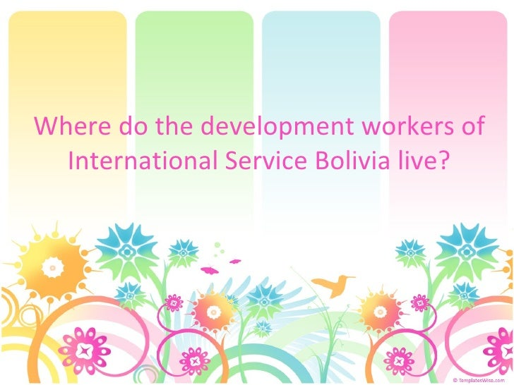 Where do the development workers of International Service Bolivia live?