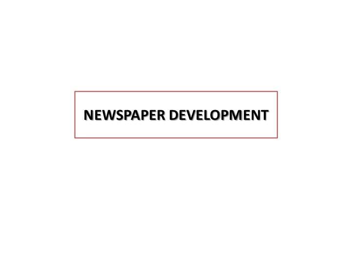 NEWSPAPER DEVELOPMENT
