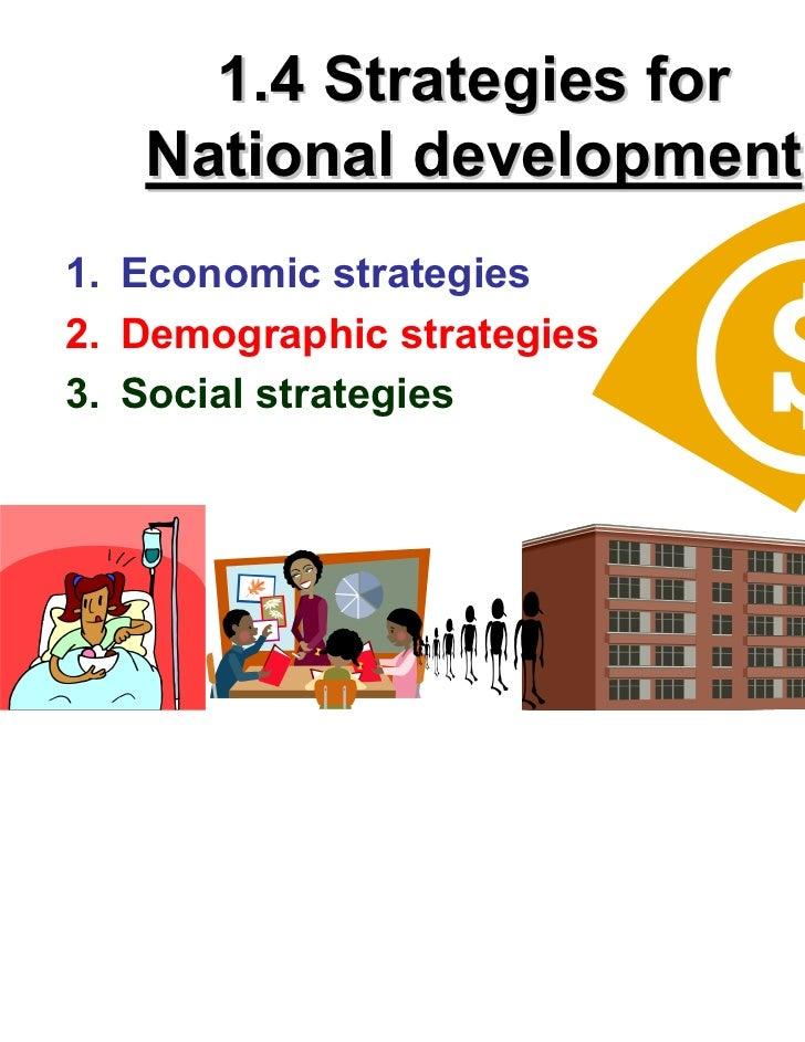 1.4 Strategies for   National development1. Economic strategies2. Demographic strategies3. Social strategies